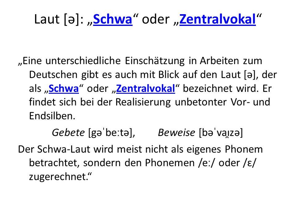"""Laut [ə]: """"Schwa"""" oder """"Zentralvokal""""SchwaZentralvokal """"Eine unterschiedliche Einschätzung in Arbeiten zum Deutschen gibt es auch mit Blick auf den La"""