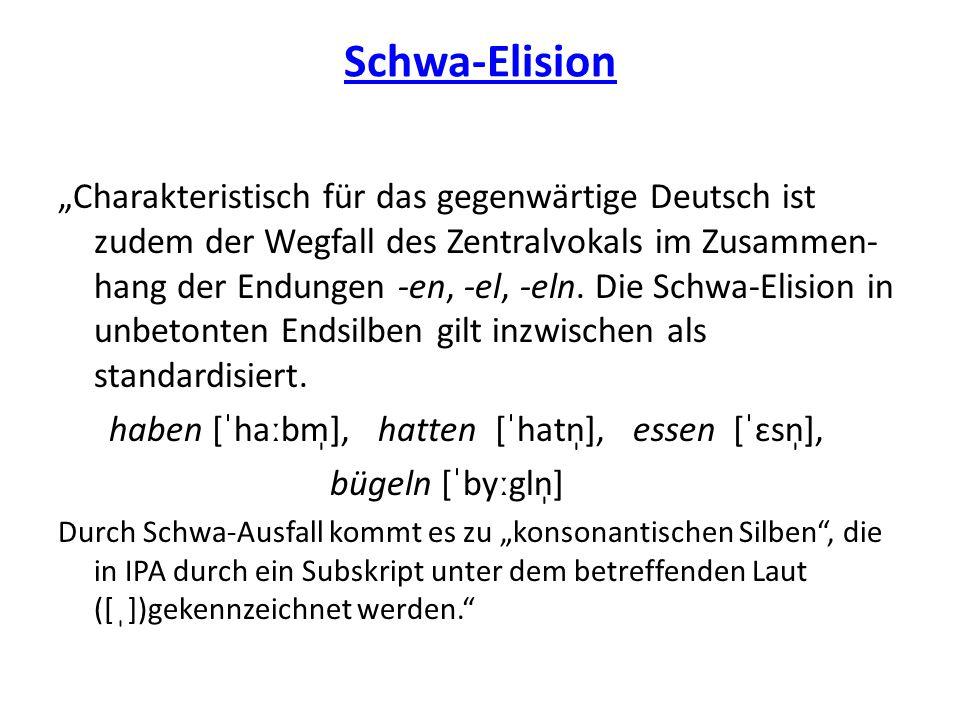 """Schwa-Elision """"Charakteristisch für das gegenwärtige Deutsch ist zudem der Wegfall des Zentralvokals im Zusammen- hang der Endungen -en, -el, -eln. Di"""
