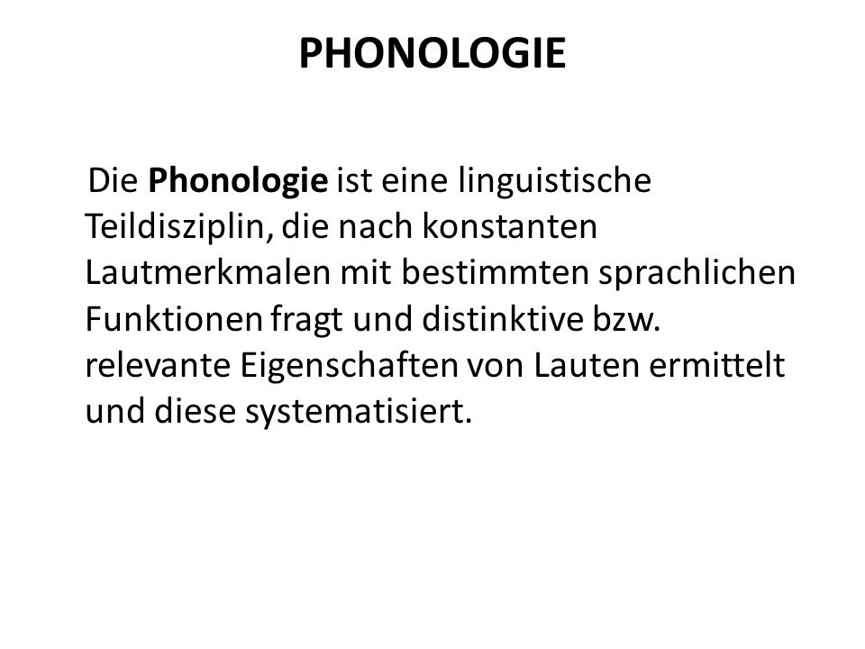 PHONOLOGIE Die Phonologie ist eine linguistische Teildisziplin, die nach konstanten Lautmerkmalen mit bestimmten sprachlichen Funktionen fragt und dis