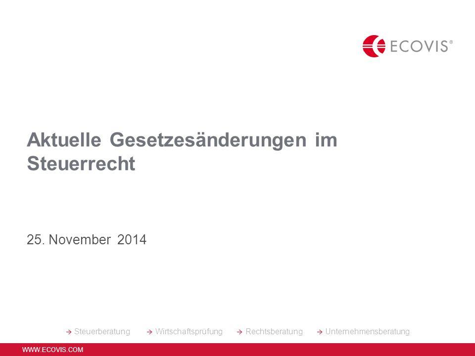  Steuerberatung  Wirtschaftsprüfung  Rechtsberatung  Unternehmensberatung WWW.ECOVIS.COM Aktuelle Gesetzesänderungen im Steuerrecht 25. November 2
