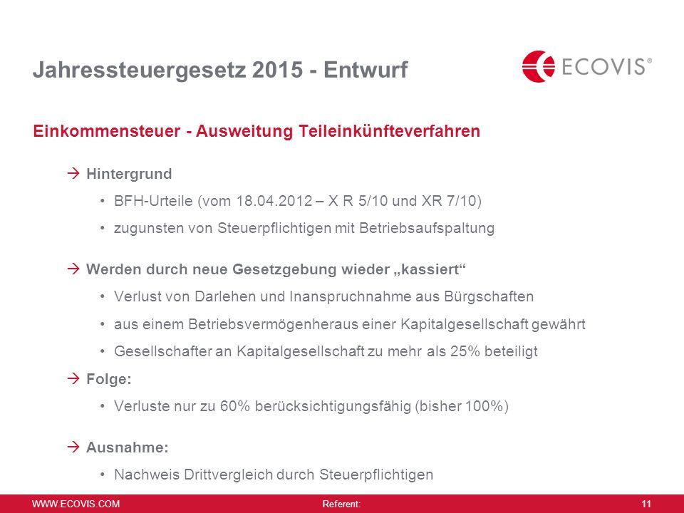 WWW.ECOVIS.COM Referent: 11 Jahressteuergesetz 2015 - Entwurf Einkommensteuer - Ausweitung Teileinkünfteverfahren  Hintergrund BFH-Urteile (vom 18.04