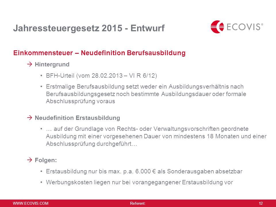 WWW.ECOVIS.COM Referent: 12 Jahressteuergesetz 2015 - Entwurf Einkommensteuer – Neudefinition Berufsausbildung  Hintergrund BFH-Urteil (vom 28.02.201
