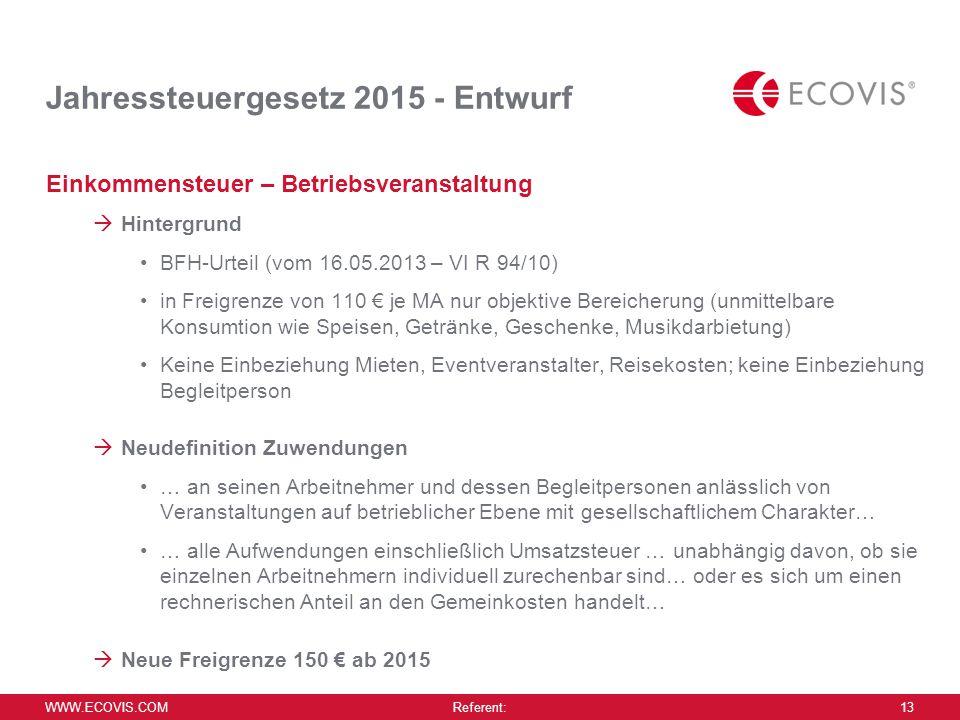 WWW.ECOVIS.COM Referent: 13 Jahressteuergesetz 2015 - Entwurf Einkommensteuer – Betriebsveranstaltung  Hintergrund BFH-Urteil (vom 16.05.2013 – VI R