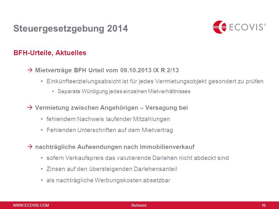 WWW.ECOVIS.COM Referent: 16 Steuergesetzgebung 2014 BFH-Urteile, Aktuelles  Mietverträge BFH Urteil vom 09.10.2013 IX R 2/13 Einkünfteerzielungsabsic