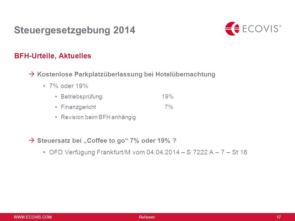 WWW.ECOVIS.COM Referent: 17 Steuergesetzgebung 2014 BFH-Urteile, Aktuelles  Kostenlose Parkplatzüberlassung bei Hotelübernachtung 7% oder 19% Betrieb
