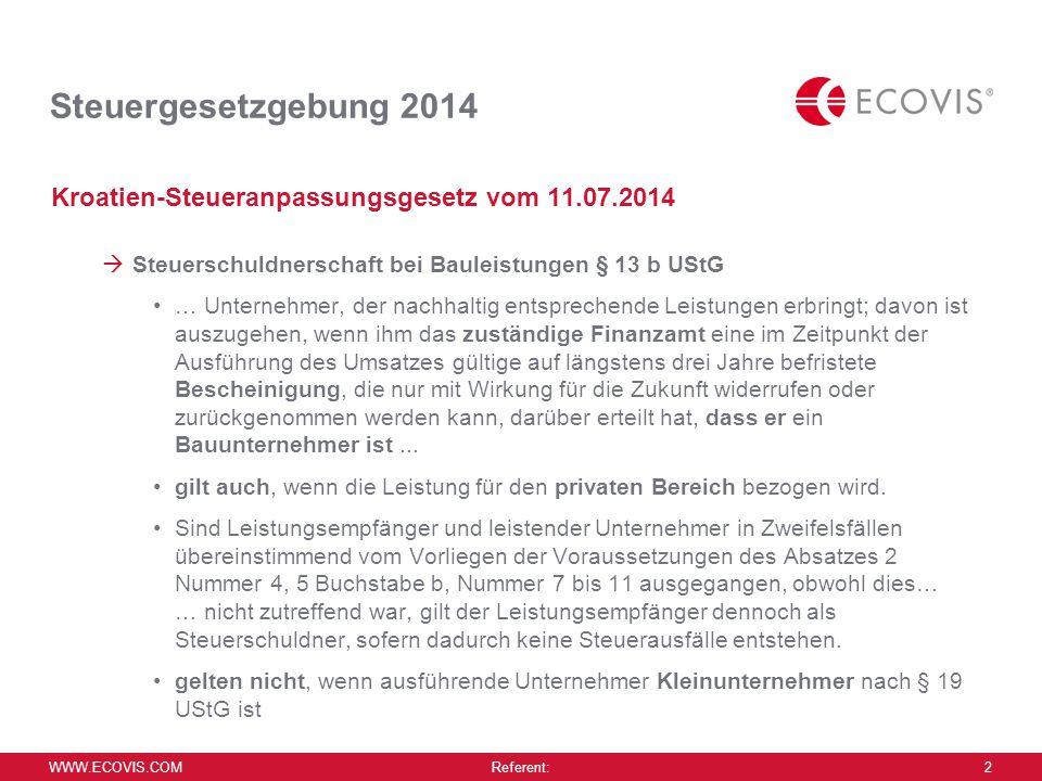 WWW.ECOVIS.COM Referent: 2 Steuergesetzgebung 2014 Kroatien-Steueranpassungsgesetz vom 11.07.2014  Steuerschuldnerschaft bei Bauleistungen § 13 b USt