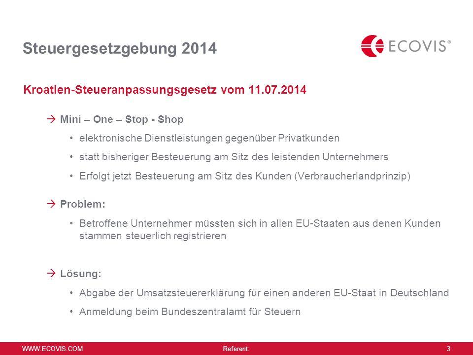 WWW.ECOVIS.COM Referent: 14 Agenda Steuergesetzgebung 2014 Jahressteuergesetz 2015 – Entwurf BFH- Urteile und Aktuelles 1 2 3
