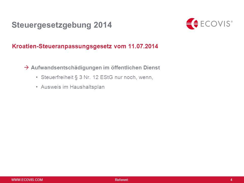WWW.ECOVIS.COM Referent: 4 Steuergesetzgebung 2014 Kroatien-Steueranpassungsgesetz vom 11.07.2014  Aufwandsentschädigungen im öffentlichen Dienst Ste