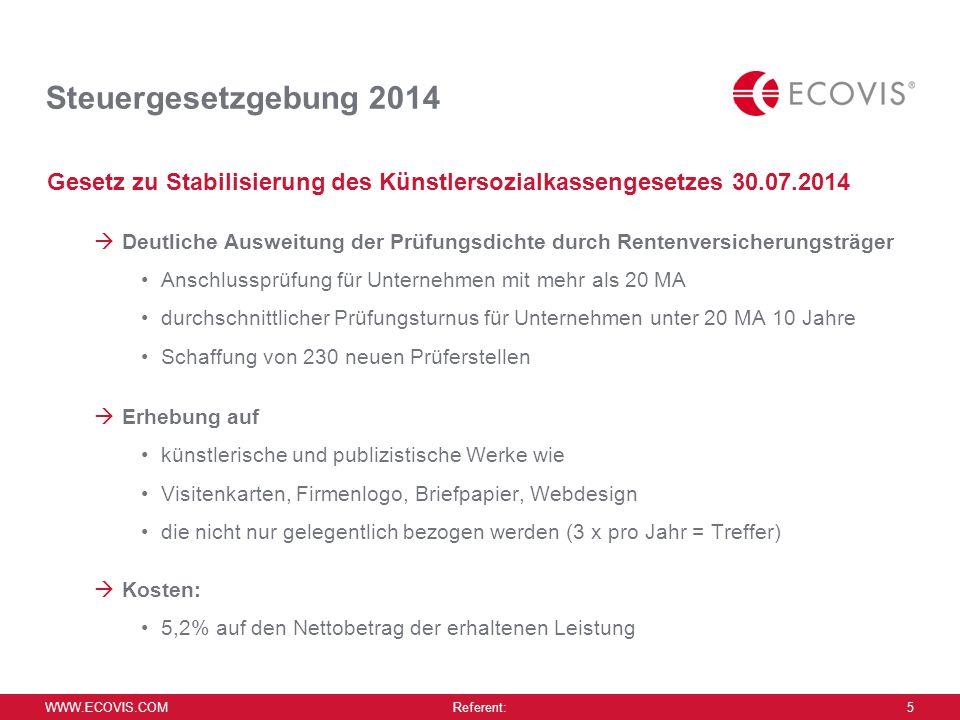 WWW.ECOVIS.COM Referent: 5 Steuergesetzgebung 2014 Gesetz zu Stabilisierung des Künstlersozialkassengesetzes 30.07.2014  Deutliche Ausweitung der Prü