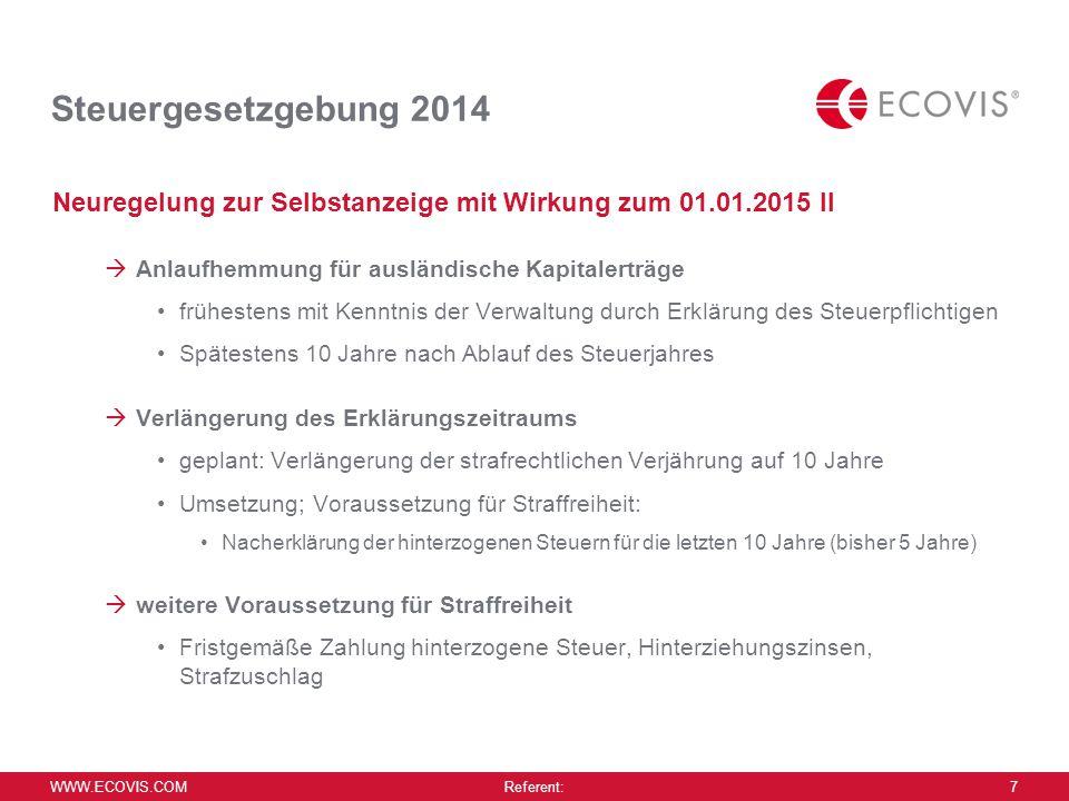 WWW.ECOVIS.COM Referent: 7 Steuergesetzgebung 2014 Neuregelung zur Selbstanzeige mit Wirkung zum 01.01.2015 II  Anlaufhemmung für ausländische Kapita