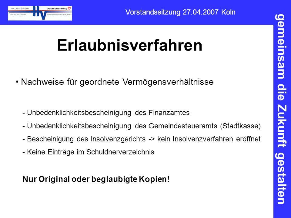 gemeinsam die Zukunft gestalten Vorstandssitzung 27.04.2007 Köln Erlaubnisverfahren Nachweise für geordnete Vermögensverhältnisse - Unbedenklichkeitsb