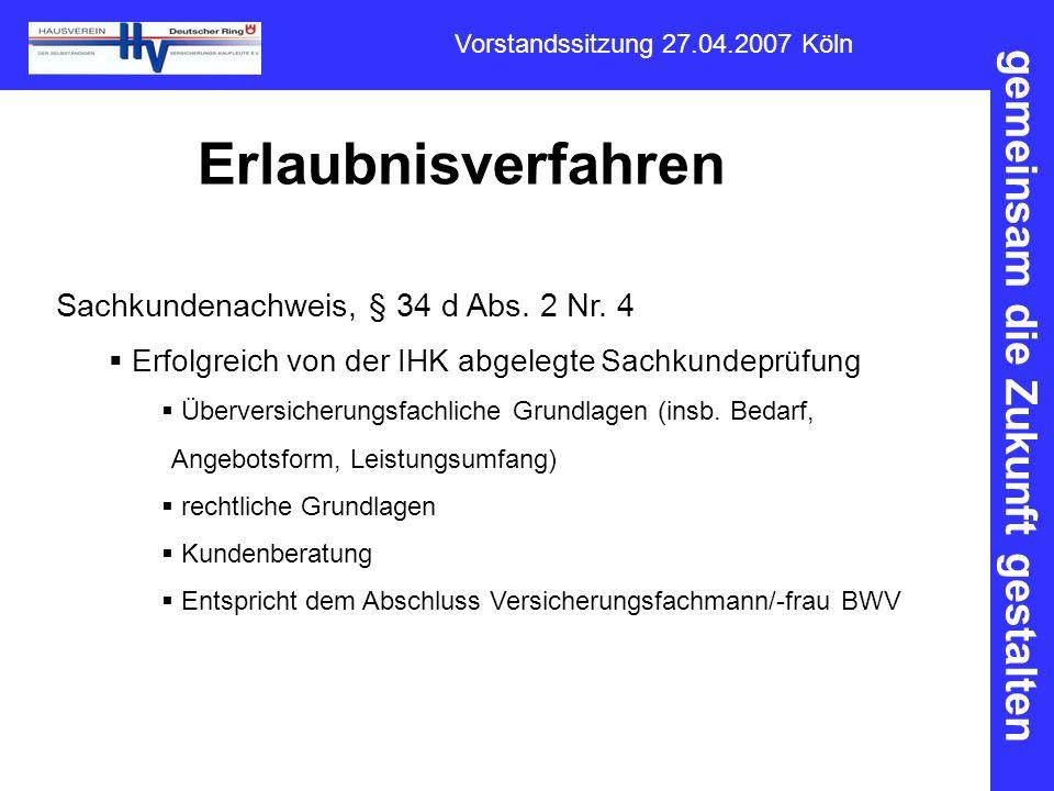 gemeinsam die Zukunft gestalten Vorstandssitzung 27.04.2007 Köln Erlaubnisverfahren Sachkundenachweis, § 34 d Abs. 2 Nr. 4  Erfolgreich von der IHK a