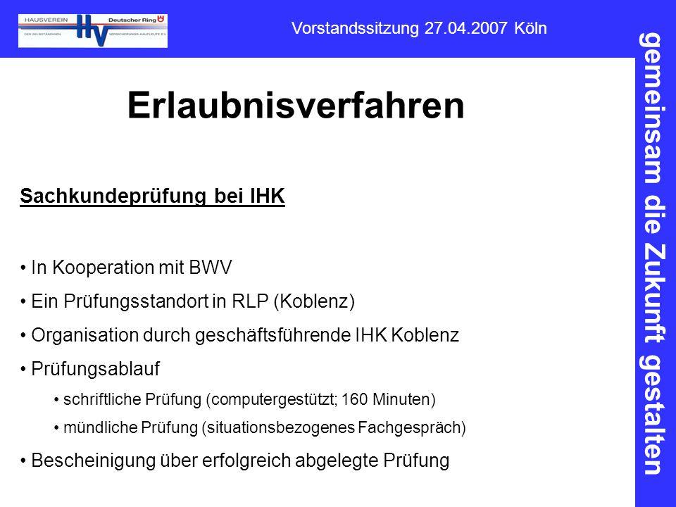 gemeinsam die Zukunft gestalten Vorstandssitzung 27.04.2007 Köln Erlaubnisverfahren Sachkundeprüfung bei IHK In Kooperation mit BWV Ein Prüfungsstando