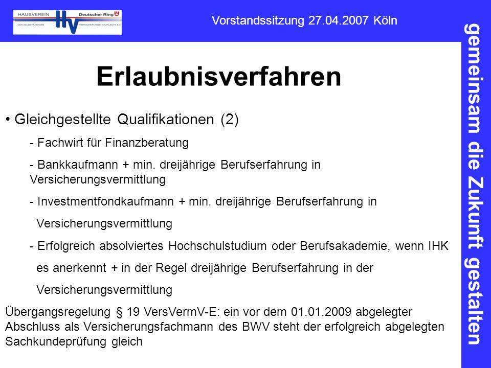 gemeinsam die Zukunft gestalten Vorstandssitzung 27.04.2007 Köln Erlaubnisverfahren Gleichgestellte Qualifikationen (2) - Fachwirt für Finanzberatung