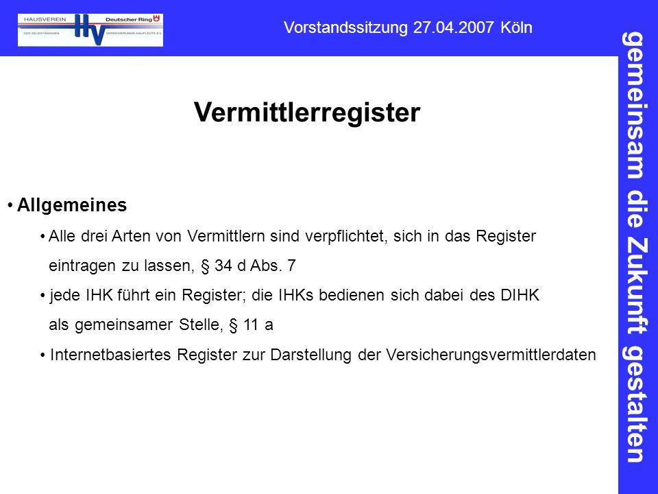 gemeinsam die Zukunft gestalten Vorstandssitzung 27.04.2007 Köln Vermittlerregister Allgemeines Alle drei Arten von Vermittlern sind verpflichtet, sic