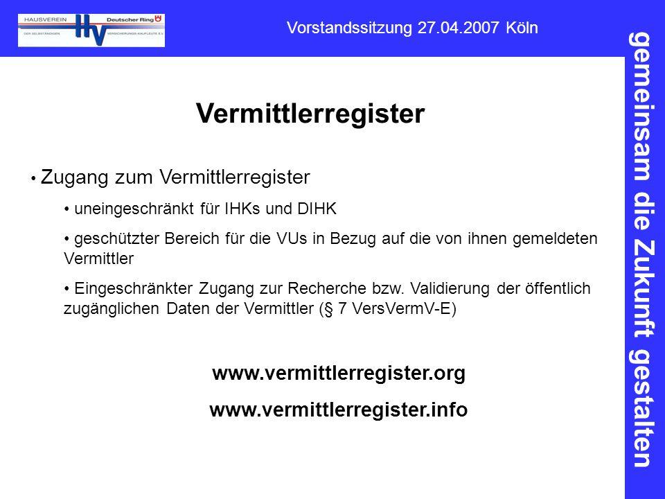 gemeinsam die Zukunft gestalten Vorstandssitzung 27.04.2007 Köln Vermittlerregister Zugang zum Vermittlerregister uneingeschränkt für IHKs und DIHK ge