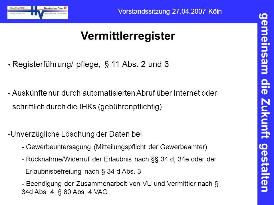 gemeinsam die Zukunft gestalten Vorstandssitzung 27.04.2007 Köln Vermittlerregister Registerführung/-pflege, § 11 Abs. 2 und 3 - Auskünfte nur durch a