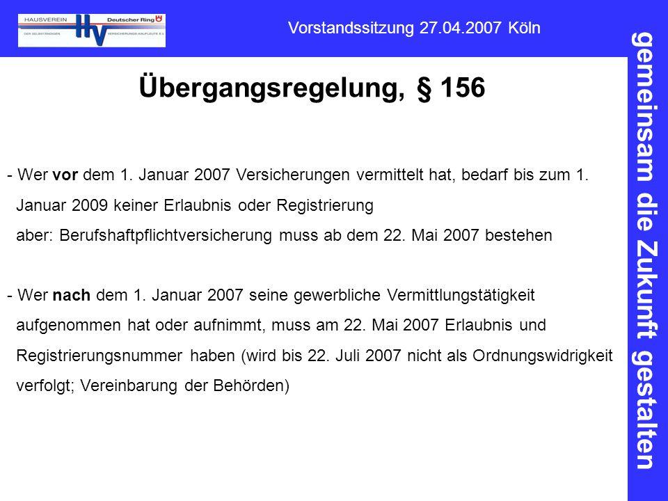 gemeinsam die Zukunft gestalten Vorstandssitzung 27.04.2007 Köln Übergangsregelung, § 156 - Wer vor dem 1. Januar 2007 Versicherungen vermittelt hat,