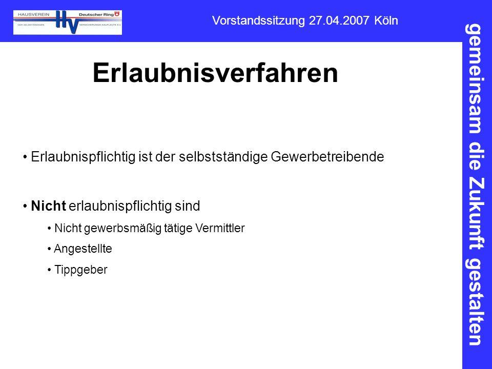 gemeinsam die Zukunft gestalten Vorstandssitzung 27.04.2007 Köln Erlaubnisverfahren Erlaubnispflichtig ist der selbstständige Gewerbetreibende Nicht e