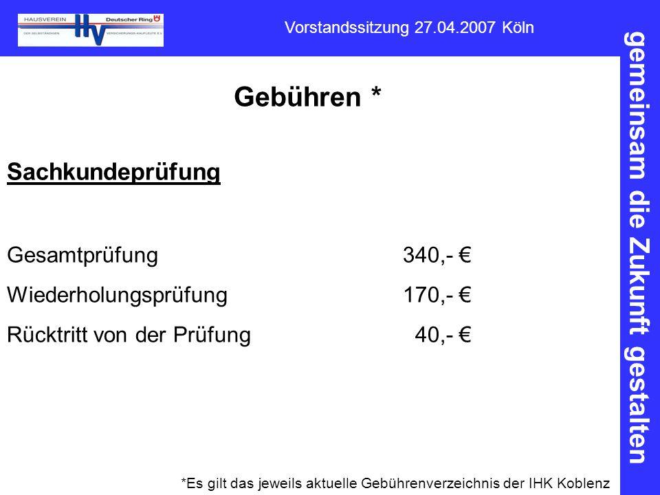 gemeinsam die Zukunft gestalten Vorstandssitzung 27.04.2007 Köln Gebühren * Sachkundeprüfung Gesamtprüfung340,- € Wiederholungsprüfung170,- € Rücktrit