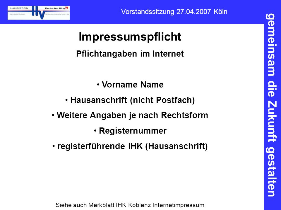 gemeinsam die Zukunft gestalten Vorstandssitzung 27.04.2007 Köln Impressumspflicht Pflichtangaben im Internet Vorname Name Hausanschrift (nicht Postfa