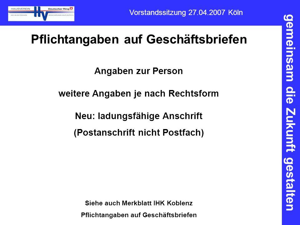 gemeinsam die Zukunft gestalten Vorstandssitzung 27.04.2007 Köln Pflichtangaben auf Geschäftsbriefen Angaben zur Person weitere Angaben je nach Rechts
