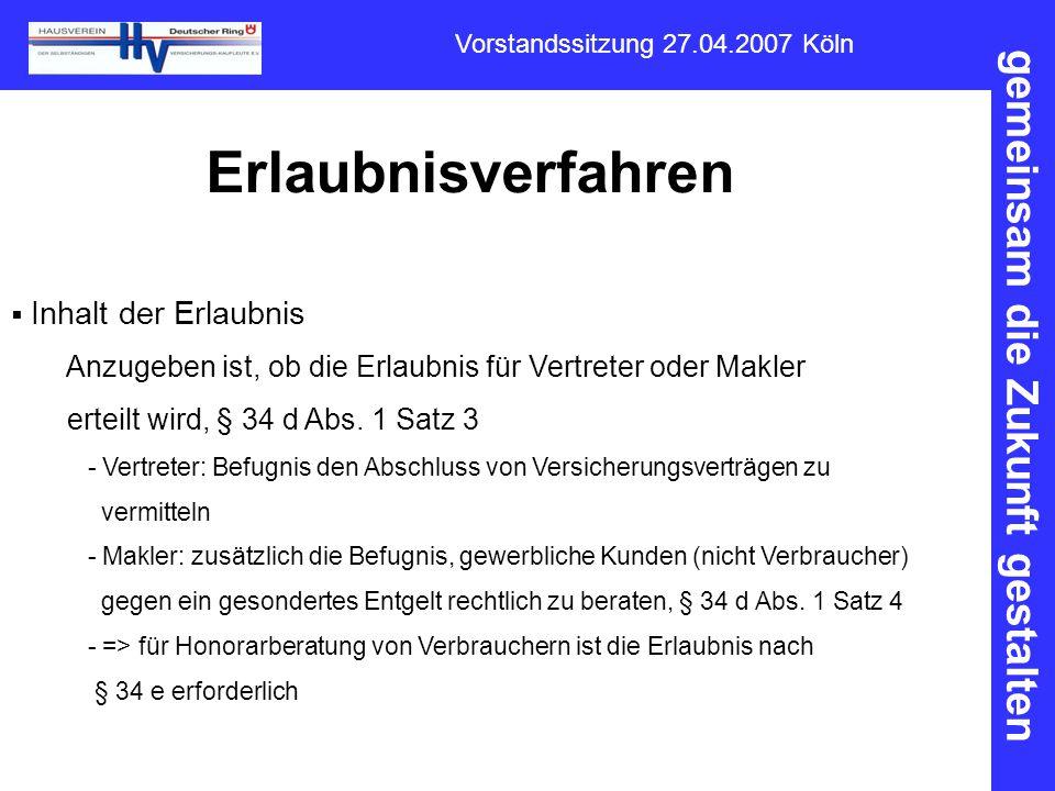 gemeinsam die Zukunft gestalten Vorstandssitzung 27.04.2007 Köln Erlaubnisverfahren  Inhalt der Erlaubnis Anzugeben ist, ob die Erlaubnis für Vertret