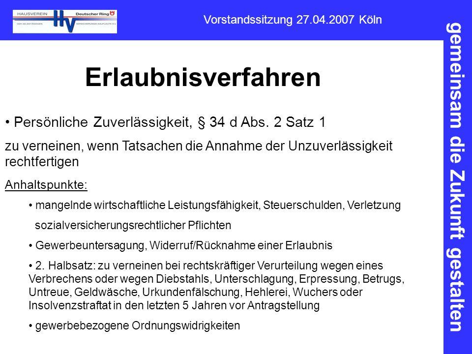 gemeinsam die Zukunft gestalten Vorstandssitzung 27.04.2007 Köln Erlaubnisverfahren Persönliche Zuverlässigkeit, § 34 d Abs. 2 Satz 1 zu verneinen, we