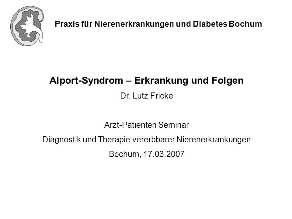 Praxis für Nierenerkrankungen und Diabetes Bochum Alport-Syndrom – Erkrankung und Folgen Dr. Lutz Fricke Arzt-Patienten Seminar Diagnostik und Therapi