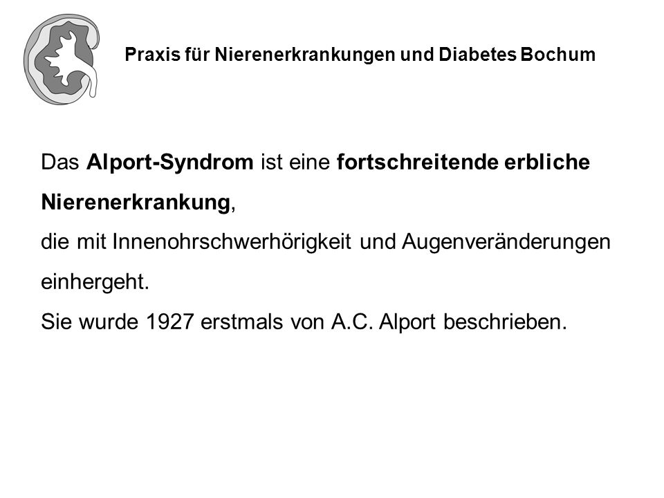 Praxis für Nierenerkrankungen und Diabetes Bochum Das Alport-Syndrom ist eine fortschreitende erbliche Nierenerkrankung, die mit Innenohrschwerhörigke
