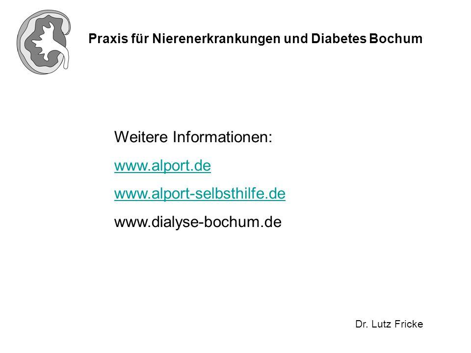 Praxis für Nierenerkrankungen und Diabetes Bochum Dr. Lutz Fricke Weitere Informationen: www.alport.de www.alport-selbsthilfe.de www.dialyse-bochum.de