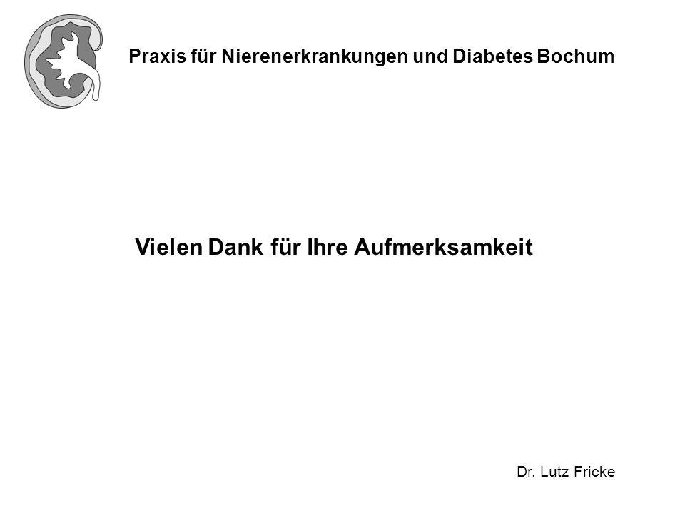 Praxis für Nierenerkrankungen und Diabetes Bochum Dr. Lutz Fricke Vielen Dank für Ihre Aufmerksamkeit