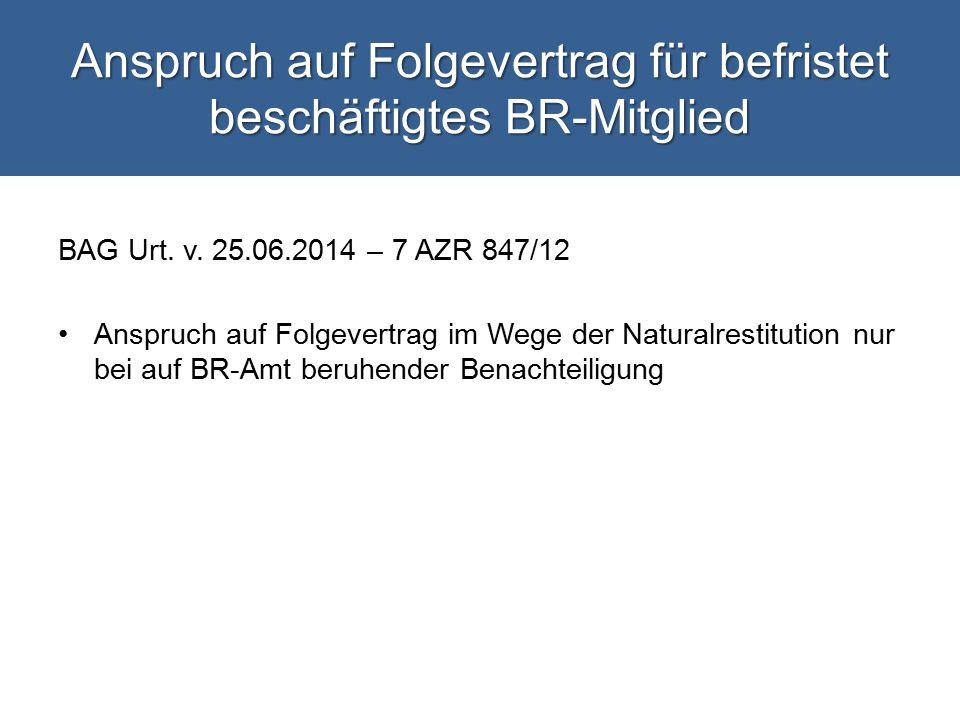 Anspruch auf Folgevertrag für befristet beschäftigtes BR-Mitglied BAG Urt.