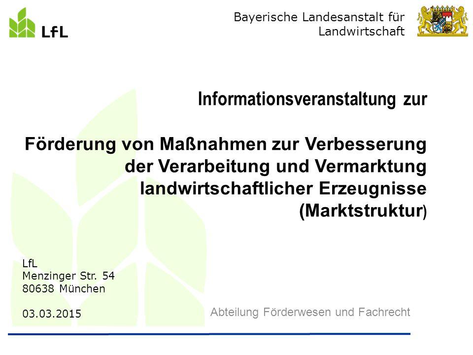 Bayerische Landesanstalt für Landwirtschaft Abteilung Förderwesen und Fachrecht Informationsveranstaltung zur Förderung von Maßnahmen zur Verbesserung