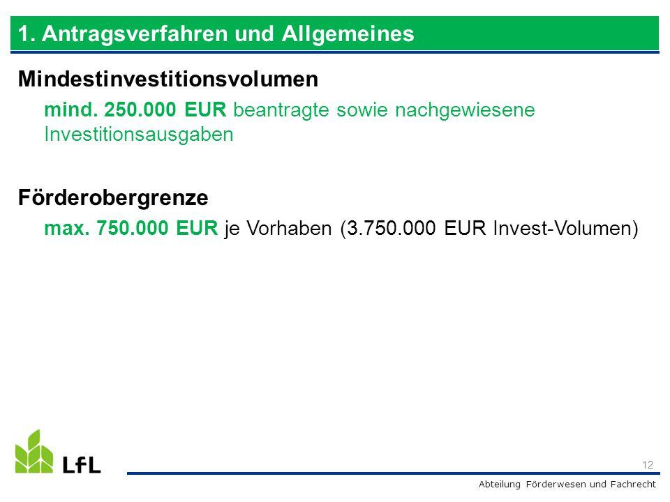 Abteilung Förderwesen und Fachrecht Mindestinvestitionsvolumen mind. 250.000 EUR beantragte sowie nachgewiesene Investitionsausgaben Förderobergrenze