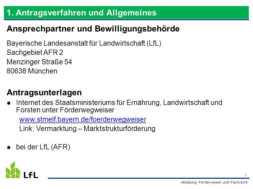 Abteilung Förderwesen und Fachrecht Ansprechpartner und Bewilligungsbehörde Bayerische Landesanstalt für Landwirtschaft (LfL) Sachgebiet AFR 2 Menzing