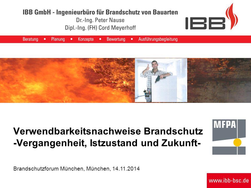 Verwendbarkeitsnachweise Brandschutz -Vergangenheit, Istzustand und Zukunft- Brandschutzforum München, München, 14.11.2014
