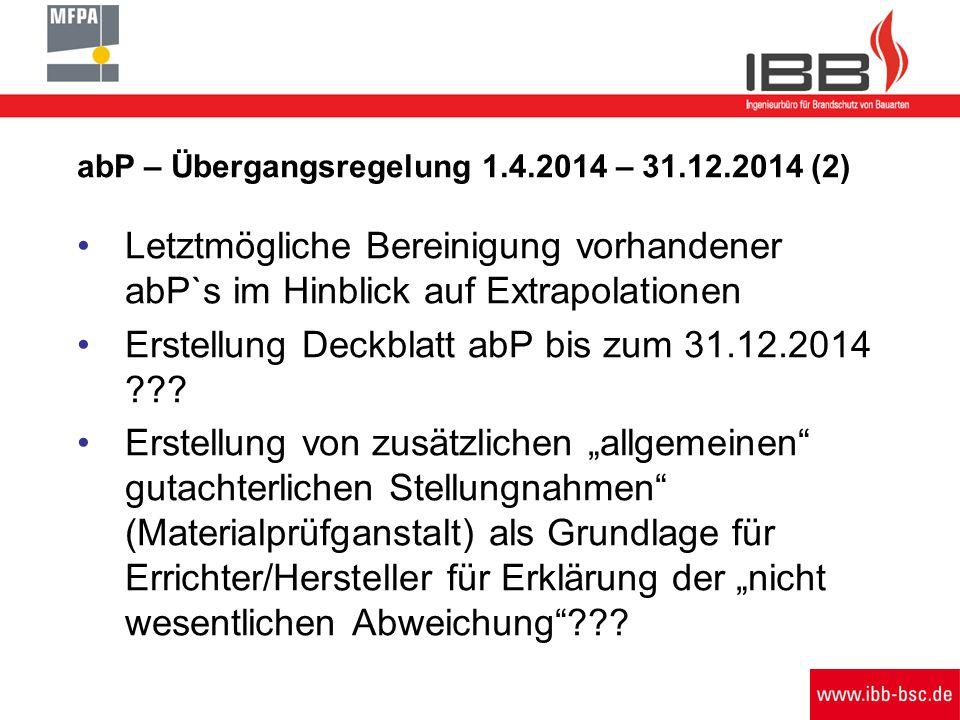 abP – Übergangsregelung 1.4.2014 – 31.12.2014 (2) Letztmögliche Bereinigung vorhandener abP`s im Hinblick auf Extrapolationen Erstellung Deckblatt abP