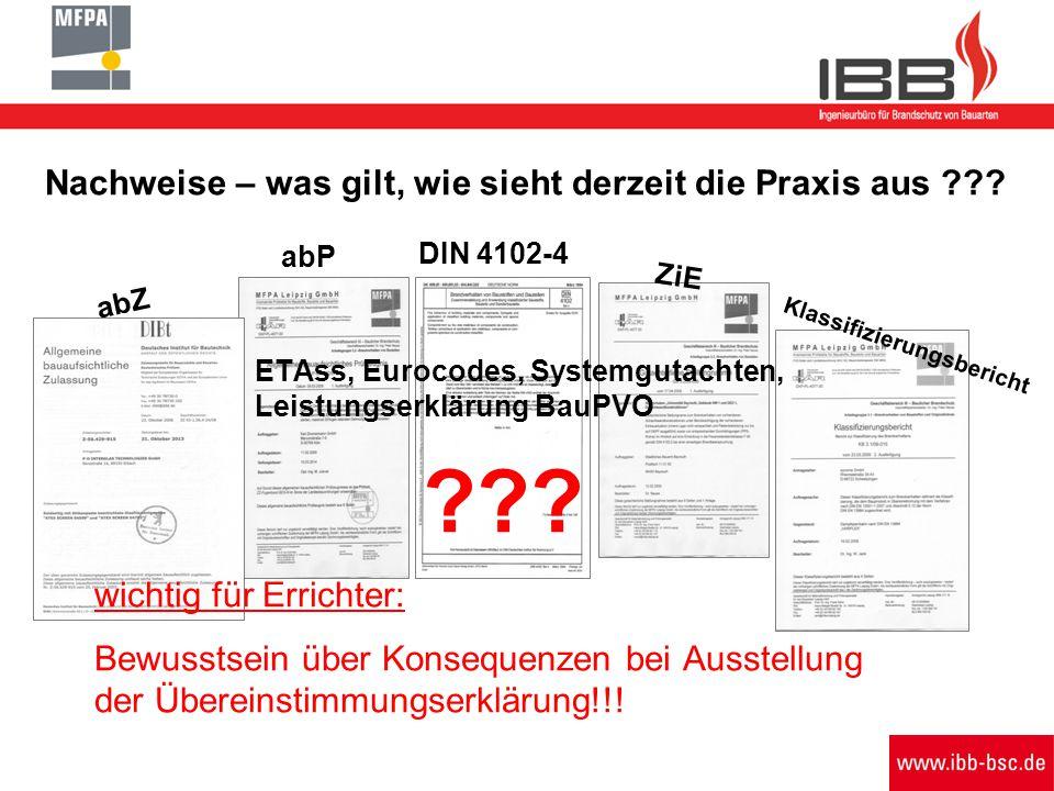 Nachweise – was gilt, wie sieht derzeit die Praxis aus ??? abZ abP DIN 4102-4 ZiE Klassifizierungsbericht ETAss, Eurocodes, Systemgutachten, Leistungs