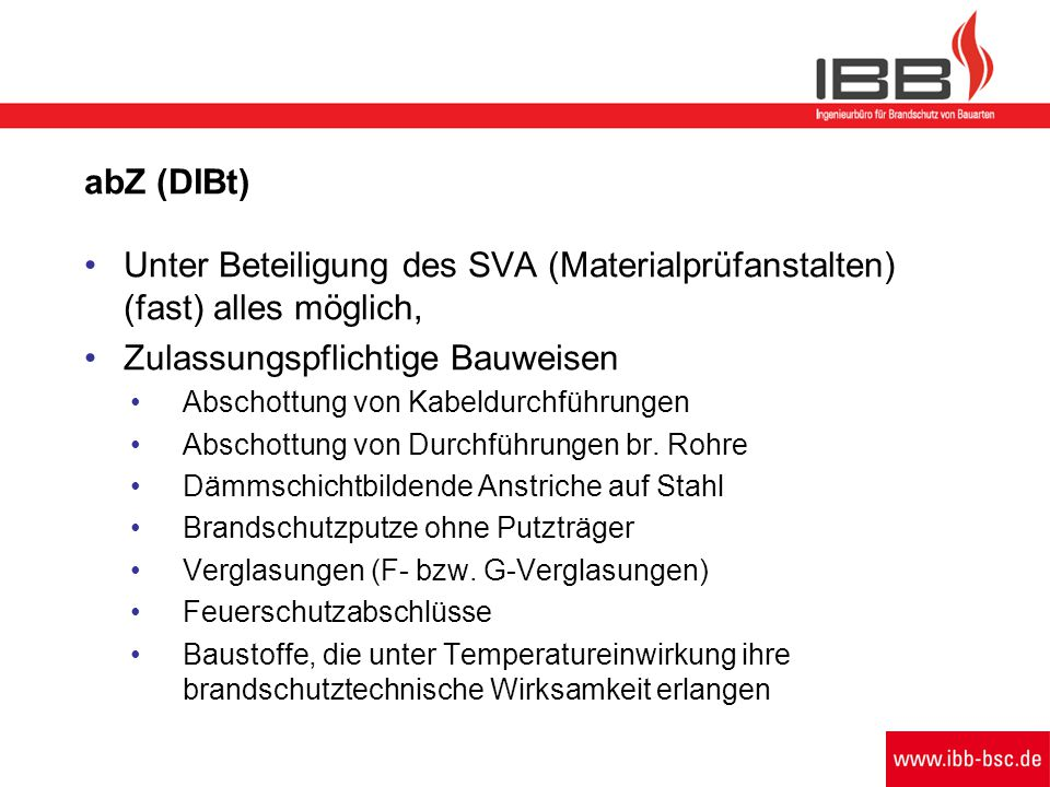 abZ (DIBt) Unter Beteiligung des SVA (Materialprüfanstalten) (fast) alles möglich, Zulassungspflichtige Bauweisen Abschottung von Kabeldurchführungen