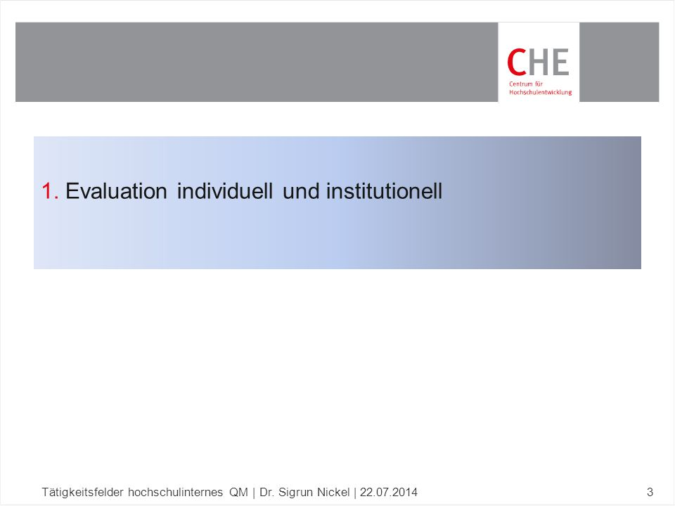1. Evaluation individuell und institutionell Tätigkeitsfelder hochschulinternes QM | Dr. Sigrun Nickel | 22.07.20143