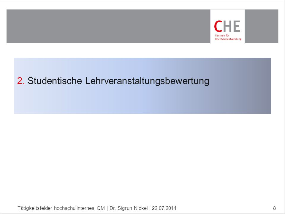 2. Studentische Lehrveranstaltungsbewertung Tätigkeitsfelder hochschulinternes QM | Dr. Sigrun Nickel | 22.07.20148