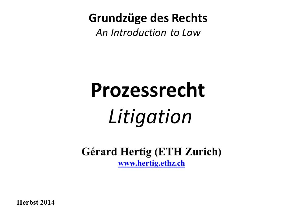 Prozessrecht Litigation Grundzüge des Rechts An Introduction to Law Herbst 2014