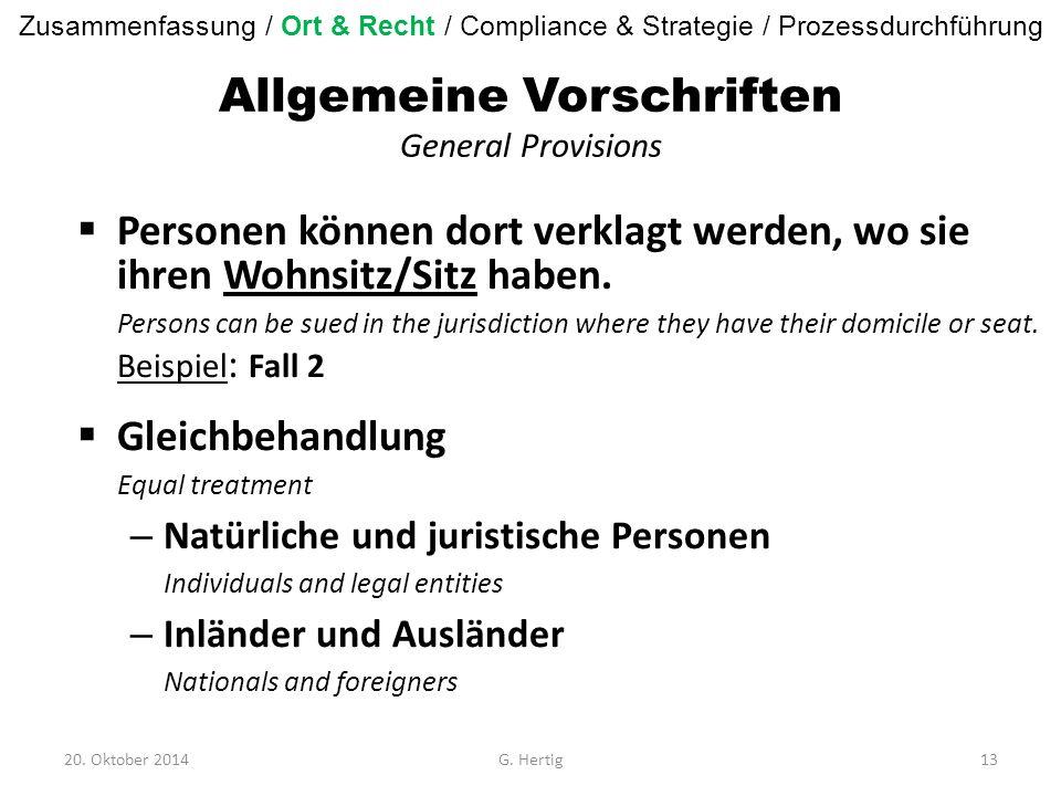 Allgemeine Vorschriften General Provisions  Personen können dort verklagt werden, wo sie ihren Wohnsitz/Sitz haben. Persons can be sued in the jurisd