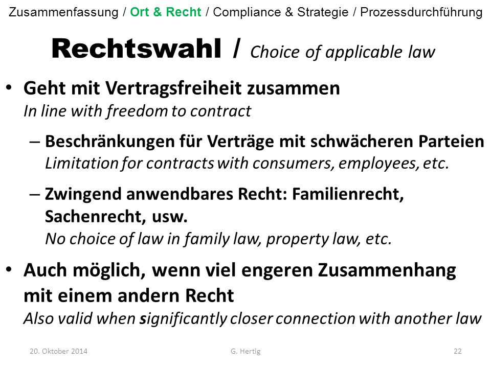 Rechtswahl / Choice of applicable law Geht mit Vertragsfreiheit zusammen In line with freedom to contract – Beschränkungen für Verträge mit schwächeren Parteien Limitation for contracts with consumers, employees, etc.