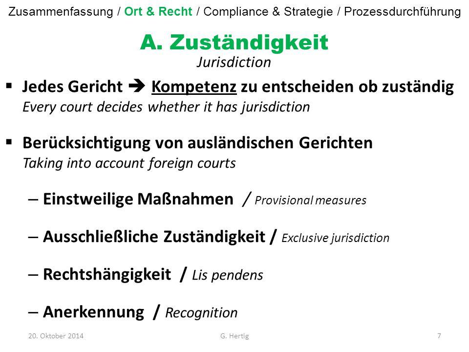 A. Zuständigkeit Jurisdiction  Jedes Gericht  Kompetenz zu entscheiden ob zuständig Every court decides whether it has jurisdiction  Berücksichtigu