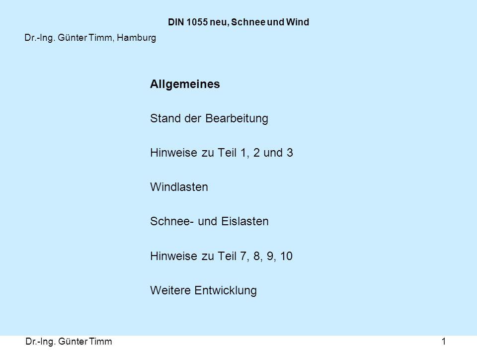 Dr.-Ing. Günter Timm1 DIN 1055 neu, Schnee und Wind Dr.-Ing. Günter Timm, Hamburg Allgemeines Stand der Bearbeitung Hinweise zu Teil 1, 2 und 3 Windla
