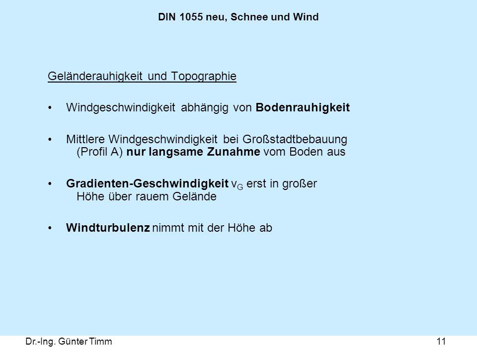 Dr.-Ing. Günter Timm11 DIN 1055 neu, Schnee und Wind Geländerauhigkeit und Topographie Windgeschwindigkeit abhängig von Bodenrauhigkeit Mittlere Windg