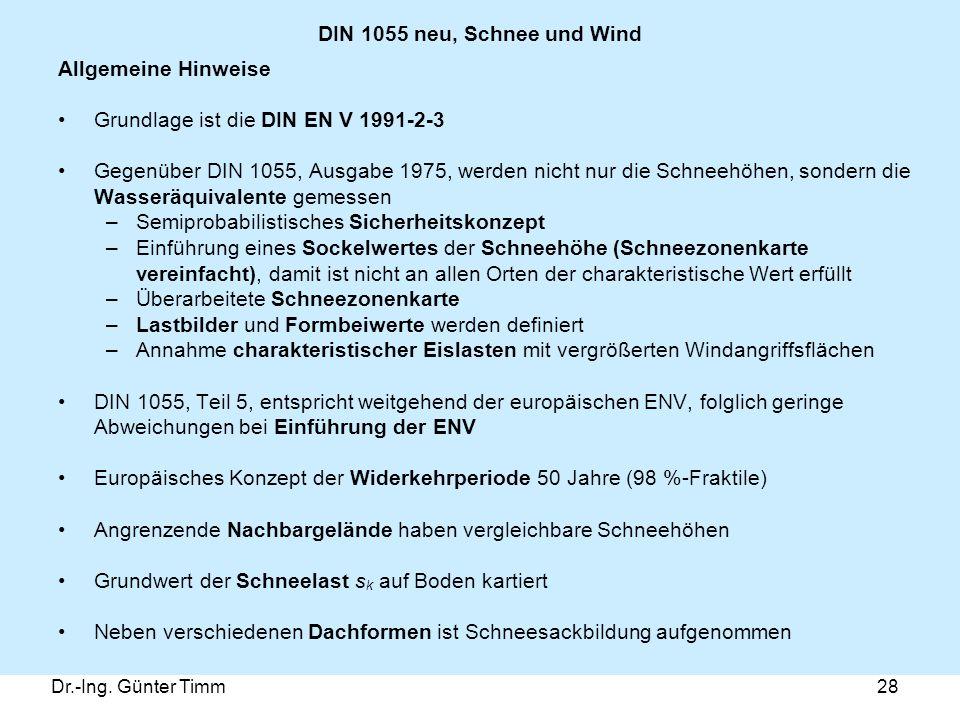 Dr.-Ing. Günter Timm28 DIN 1055 neu, Schnee und Wind Allgemeine Hinweise Grundlage ist die DIN EN V 1991-2-3 Gegenüber DIN 1055, Ausgabe 1975, werden