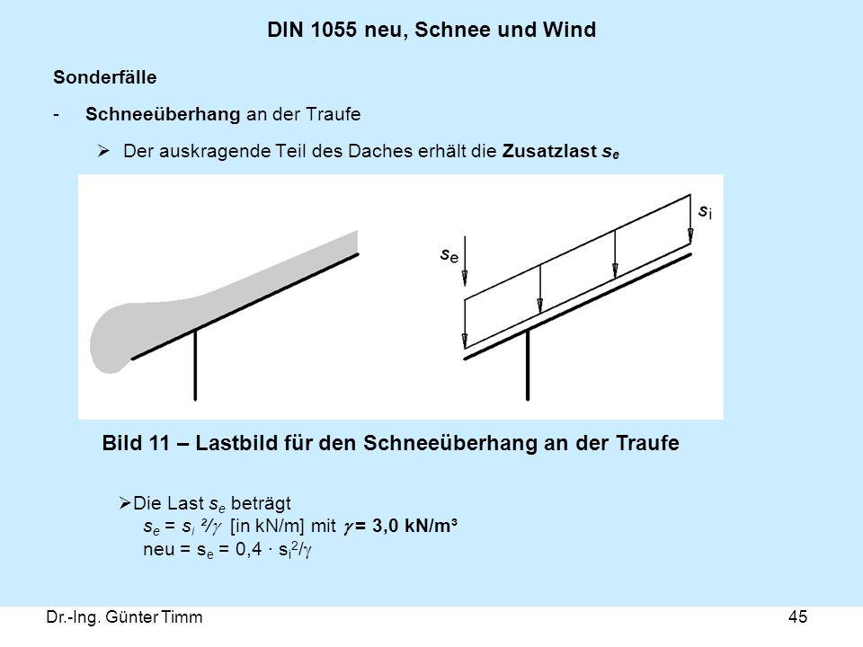 Dr.-Ing. Günter Timm45 DIN 1055 neu, Schnee und Wind Sonderfälle -Schneeüberhang an der Traufe  Der auskragende Teil des Daches erhält die Zusatzlast